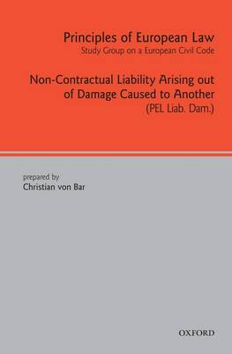 Principles of European Law: Non-Contractual Liability Arising out of Damage Caused to Another - European Civil Code Series (Hardback)