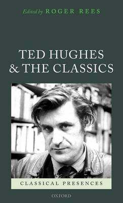 Ted Hughes and the Classics - Classical Presences (Hardback)