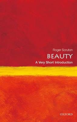 Beauty: A Very Short Introduction - Very Short Introductions (Paperback)