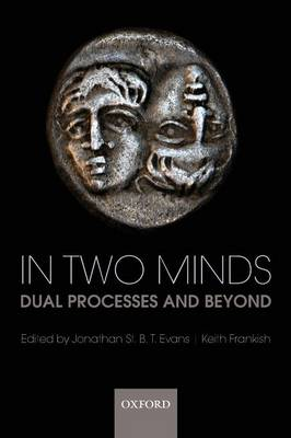 In Two Minds: Dual Processes and Beyond (Paperback)