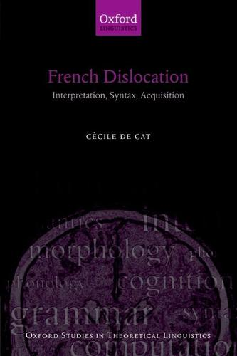 French Dislocation: Interpretation, Syntax, Acquisition - Oxford Studies in Theoretical Linguistics 17 (Paperback)