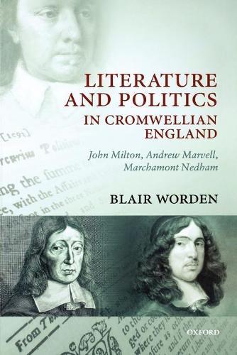 Literature and Politics in Cromwellian England: John Milton, Andrew Marvell, Marchamont Nedham (Paperback)