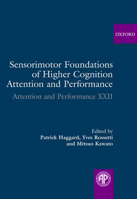 Sensorimotor Foundations of Higher Cognition - Attention & Performance v. 22 (Hardback)