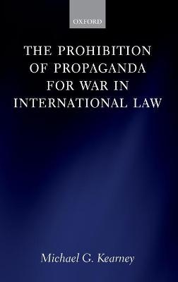 The Prohibition of Propaganda for War in International Law (Hardback)