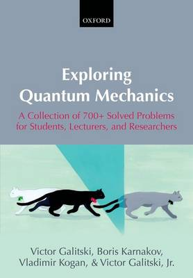 Exploring Quantum Mechanics: A Collection of 700+ Solved Problems for Students, Lecturers, and Researchers (Paperback)