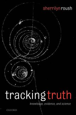 Tracking Truth: Knowledge, Evidence, and Science (Paperback)