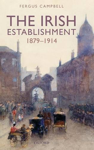 The Irish Establishment 1879-1914 (Hardback)