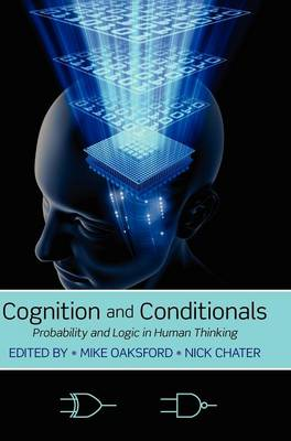 Cognition and Conditionals: Probability and Logic in Human Thinking (Hardback)