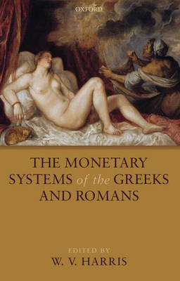 The Monetary Systems of the Greeks and Romans (Hardback)