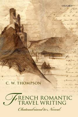 French Romantic Travel Writing: Chateaubriand to Nerval (Hardback)