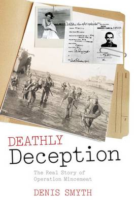 Deathly Deception: The Real Story of Operation Mincemeat (Hardback)