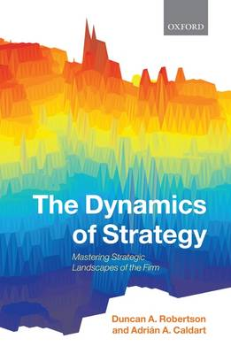 The Dynamics of Strategy: Mastering Strategic Landscapes of the Firm (Hardback)