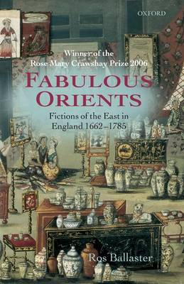 Fabulous Orients: Fictions of the East in England 1662-1785 (Paperback)