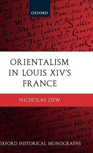 Orientalism in Louis XIV's France - Oxford Historical Monographs (Hardback)