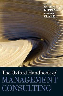 The Oxford Handbook of Management Consulting - Oxford Handbooks (Hardback)