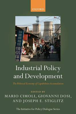 Industrial Policy and Development: The Political Economy of Capabilities Accumulation - Initiative for Policy Dialogue (Paperback)
