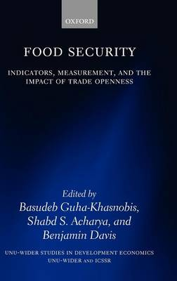Food Security: Indicators, Measurement, and the Impact of Trade Openness - WIDER Studies in Development Economics (Hardback)