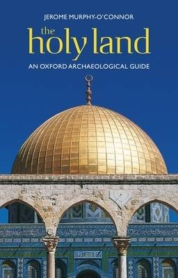 The Holy Land: An Oxford Archaeological Guide from Earliest Times to 1700 - Oxford Archaeological Guides (Paperback)