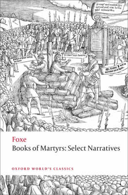 Foxe's Book of Martyrs: Select Narratives - Oxford World's Classics (Paperback)