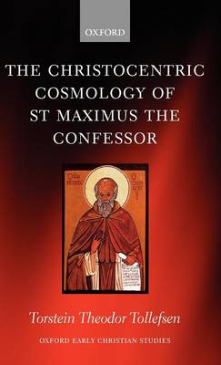 The Christocentric Cosmology of St Maximus the Confessor - Oxford Early Christian Studies (Hardback)