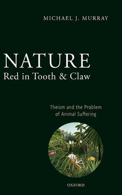 Nature Red in Tooth and Claw: Theism and the Problem of Animal Suffering (Hardback)