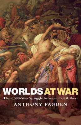Worlds at War: The 2,500 - Year Struggle Between East and West (Hardback)
