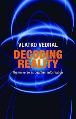 Decoding Reality: The Universe as Quantum Information (Hardback)