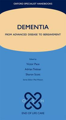 Dementia: From advanced disease to bereavement - Oxford Specialist Handbooks in End of Life Care (Paperback)