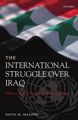 The International Struggle Over Iraq: Politics in the UN Security Council 1980-2005 (Paperback)