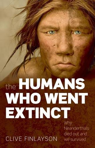 The Humans Who Went Extinct: Why Neanderthals died out and we survived (Paperback)