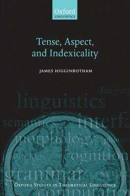 Tense, Aspect, and Indexicality - Oxford Studies in Theoretical Linguistics No.26 (Hardback)