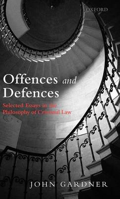 Offences and Defences: Selected Essays in the Philosophy of Criminal Law (Hardback)