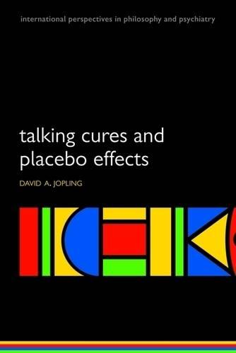 Talking Cures and Placebo Effects - International Perspectives in Philosophy & Psychiatry (Paperback)