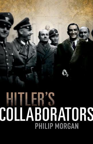 Hitler's Collaborators: Choosing between bad and worse in Nazi-occupied Western Europe (Hardback)