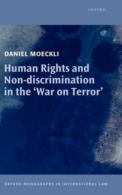 Human Rights and Non-discrimination in the 'War on Terror' - Oxford Monographs in International Law (Hardback)