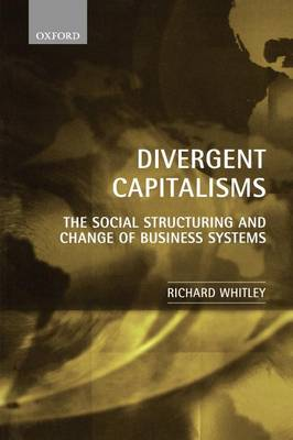Divergent Capitalisms: The Social Structuring and Change of Business Systems (Paperback)