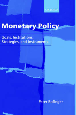 Monetary Policy: Goals, Institutions, Strategies, and Instruments (Hardback)