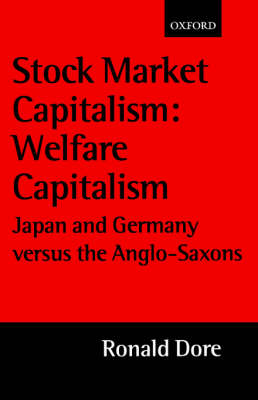 Stock Market Capitalism: Welfare Capitalism: Japan and Germany versus the Anglo-Saxons - Japan Business and Economics Series (Paperback)