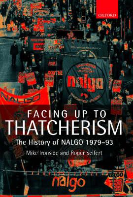 Facing Up to Thatcherism: The History of NALGO 1979-93 (Hardback)