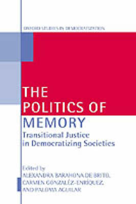 The Politics of Memory and Democratization: Transitional Justice in Democratizing Societies - Oxford Studies in Democratization (Hardback)