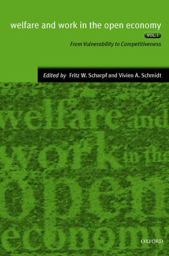 Welfare and Work in the Open Economy: Volume I: From Vulnerability to Competitiveness in Comparative Perspective - Welfare and Work in the Open Economy (Hardback)