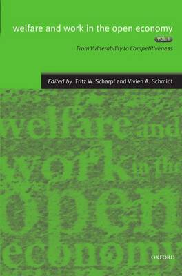 Welfare and Work in the Open Economy: Volume I: From Vulnerability to Competitiveness in Comparative Perspective - Welfare and Work in the Open Economy (Paperback)