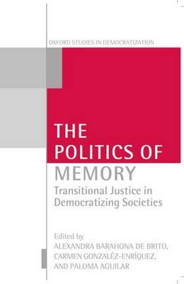The Politics of Memory: Transitional Justice in Democratizing Societies - Oxford Studies in Democratization (Paperback)
