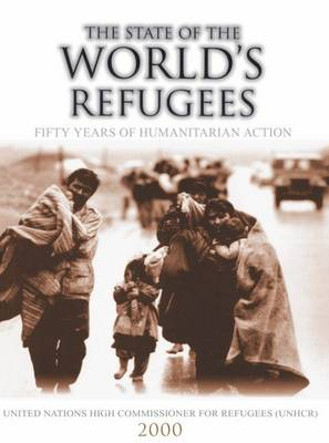 The State of the World's Refugees 2000: Fifty Years of Humanitarian Action - State of the World's Refugees (Paperback)