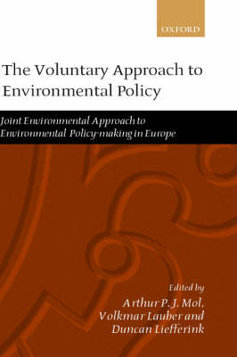 The Voluntary Approach to Environmental Policy: Joint Environmental Approach to Environmental Policy-making in Europe (Hardback)
