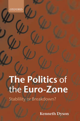 The Politics of the Euro-Zone: Stability or Breakdown? (Hardback)