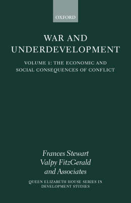War and Underdevelopment: Volume 1: The Economic and Social Consequences of Conflict - Queen Elizabeth House Series in Development Studies (Hardback)