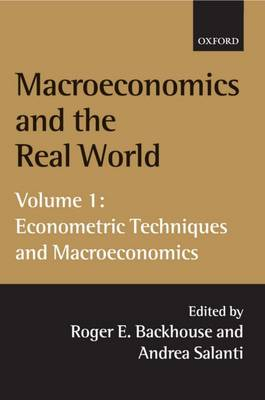 Macroeconomics and the Real World: Volume 1: Econometric Techniques and Macroeconomics - Macroeconomics and the Real World (Paperback)