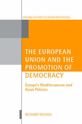 The European Union and the Promotion of Democracy: Europe's Mediterranean and Asian Policies - Oxford Studies in Democratization (Hardback)