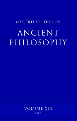 Oxford Studies in Ancient Philosophy: Oxford Studies in Ancient Philosophy Winter 2000 Volume XIX - Oxford Studies in Ancient Philosophy 19 (Hardback)